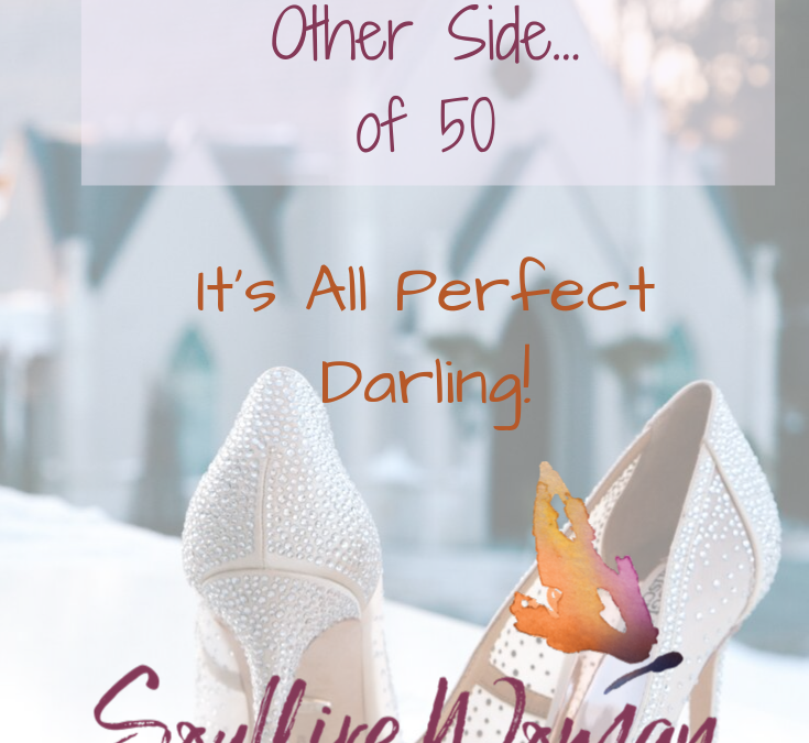 It's All Perfect Darling! Confessions from the Other Side…of 50