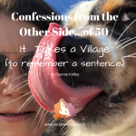It Takes a Village | Confessions from The Other Side of 50